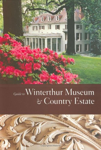 Guide To Winterthur Museum & Country Estate (Winterthur Decorative Arts Series)