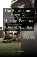 The Recalcitrant Imago Dei: Human Persons And The Failure Of Naturalism (Veritas)