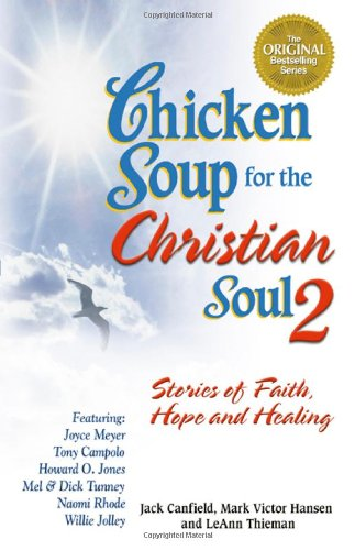 Chicken Soup For The Christian Soul Ii: Stories Of Faith, Hope And Healing (Chicken Soup For The Soul)