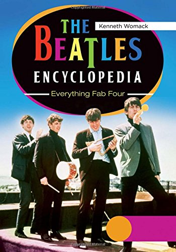 The Beatles Encyclopedia: Everything Fab Four 2 Vols: The Beatles Encyclopedia [2 Volumes]: Everything Fab Four