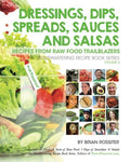 Dressings, Dips, Spreads, Sauces And Salsas: Recipes From Raw Food Trailblazers (Mouthwatering Recipe Book Series) (Volume 4)