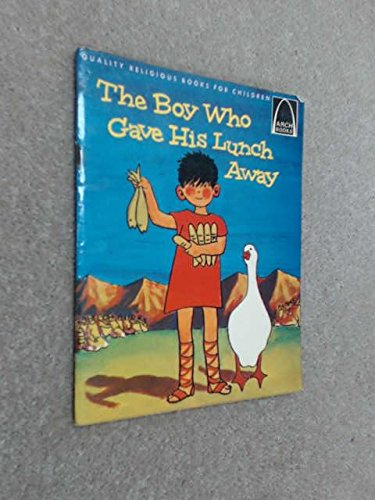 The Boy Who Gave His Lunch Away:  John 6:1-15 For Children  (Arch Book)