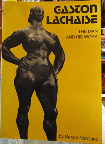 Gaston Lachaise: The Man And His Work