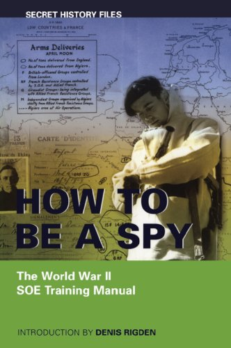 How To Be A Spy: The World War Ii Soe Training Manual (Secret History Files)
