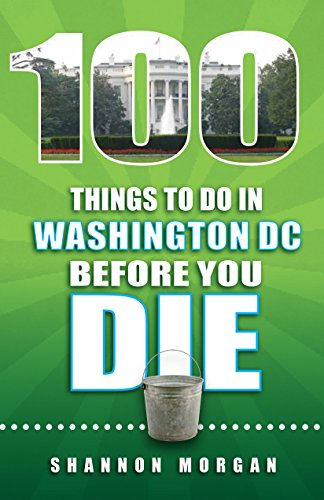 100 Things To Do In Washington Dc Before You Die (100 Things To Do Before You Die)