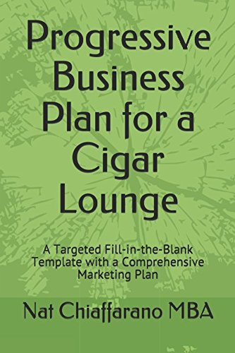 Progressive Business Plan For A Cigar Lounge: A Targeted Fill-In-The-Blank Template With A Comprehensive Marketing Plan