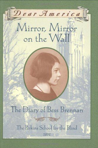 Mirror, Mirror On The Wall: The Diary Of Bess Brennan, The Perkins School For The Blind, 1932 (Dear America Series)