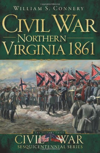 Civil War Northern Virginia 1861 (Civil War Sesquicentennial) (Civil War Series)