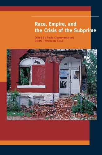 Race, Empire, And The Crisis Of The Subprime (A Special Issue Of American Quarterly)