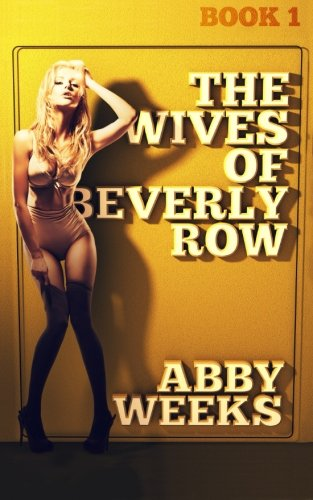 The Wives Of Beverly Row 1: Lust Has A New Address (Volume 1)