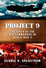 Project 9: The Birth Of The Air Commandos In World War Ii (American Military Experience)