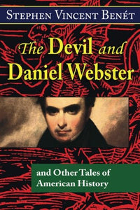The Devil And Daniel Webster, And Other Tales Of American History