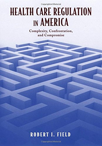 Health Care Regulation In America: Complexity, Confrontation, And Compromise