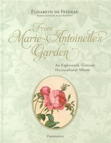 From Marie-Antoinette'S Garden: An Eighteenth-Century Horticultural Album