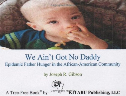 We Ain T Got No Daddy: Epidemic Father Hunger In The African-American Community