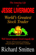 Amazing Life Of Jesse Livermore: World'S Greatest Stock Trader