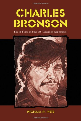 Charles Bronson: The 95 Films And The 156 Television Appearances