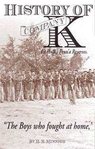 History Of Company K: 1St (Inft,) Penn'A Reserves The Boys Who Fought At Home