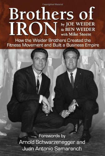 Brothers Of Iron: Building The Weider Empire