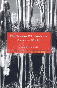 Woman Who Watches Over The World: A Native Memoir