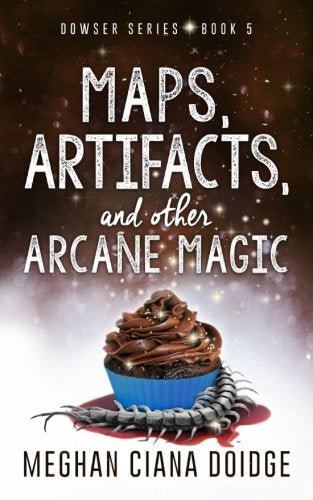 Maps, Artifacts, And Other Arcane Magic (Dowser) (Volume 5)