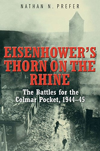 Eisenhower'S Thorn On The Rhine: The Battles For The Colmar Pocket, 194445