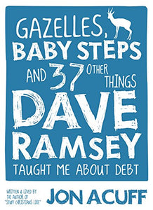 Gazelles, Baby Steps & 37 Other Things: Dave Ramsey Taught Me About Debt