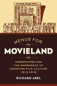 Menus For Movieland: Newspapers And The Emergence Of American Film Culture, 19131916