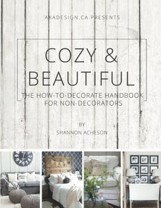 Cozy & Beautiful: The How To Decorate Handbook For Non-Decorators