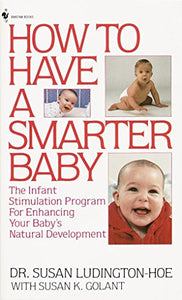 How To Have A Smarter Baby: The Infant Stimulation Program For Enhancing Your Baby'S Natural Development