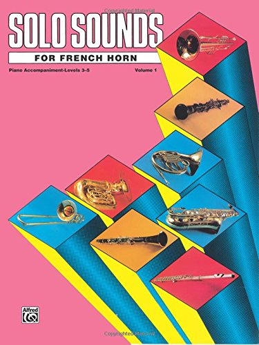 Solo Sounds For French Horn, Vol 1: Levels 3-5 Piano Acc.