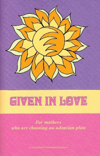 Given In Love: For Mother'S Who Are Choosing An Adoption Plan