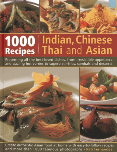 1000 Indian, Chinese, Thai And Asian Recipes: Presenting All The Best-Loved Dishes, From Irresistible Appetizers And Sizzling Hot Curries To Superb Stir-Fries, Sambals And Desserts