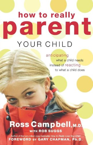 How To Really Parent Your Child: Anticipating What A Child Needs Instead Of Reacting To What A Child Does