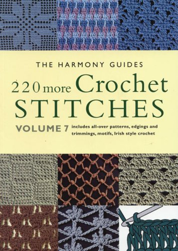 220 More Crochet Stitches: Volume 7 (The Harmony Guides)