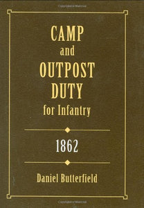 Camp & Outpost Duty For Infantry: 1862 (Stackpole Military Classics)