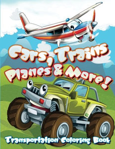 Transportation Coloring Book: Cars, Trains, Planes And More! (Super Fun Coloring Books For Kids) (Volume 31)