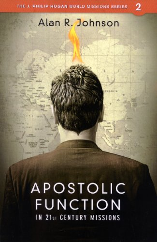 Apostolic Function In 21St Century Missions (J. Philip Hogan World Missions)