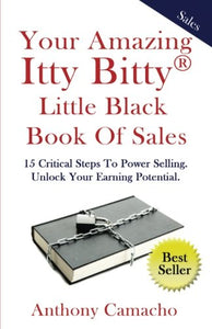 Your Amazing Itty Bitty Little Black Book Of Sales: 15 Critical Steps To Power Selling Unlock Your Earning Potential