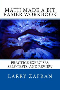 Math Made A Bit Easier Workbook: Practice Exercises, Self-Tests, And Review