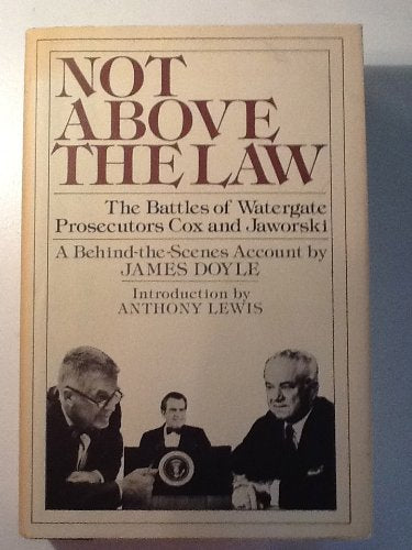 Not Above The Law: The Battles Of Watergate Prosecutors Cox And Jaworski- A Behind-The-Scenes Account