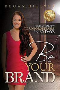 Be Your Brand: From Unknown To Unforgettable In 60 Days