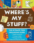 Where'S My Stuff?: The Ultimate Teen Organizing Guide