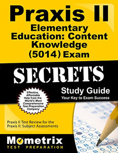 Praxis Ii Elementary Education: Content Knowledge (5014) Exam Secrets Study Guide: Praxis Ii Test Review For The Praxis Ii: Subject Assessments