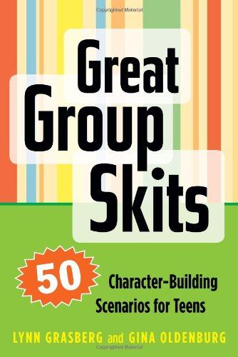 Great Group Skits: 50 Character-Building Scenarios For Teens