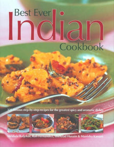 Best Ever Indian Cookbook: 325 Famous Step-By-Step Recipes For The Greatest Spice And Aromatic Dishes