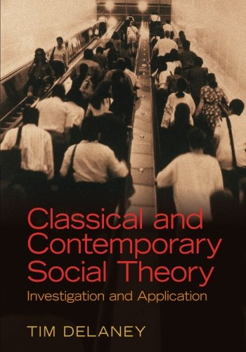 Classical And Contemporary Social Theory: Investigation And Application