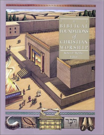 The Biblical Foundations Of Christian Worship (Complete Library Of Christian Worship)