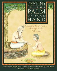 Destiny In The Palm Of Your Hand: Creating Your Future Through Vedic Palmistry