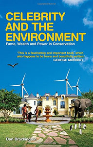 Celebrity And The Environment: Fame, Wealth And Power In Conservation